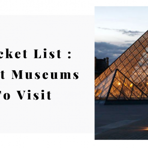 A Bucket List To Remember Best Museums To Visit