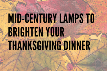 Mid-Century Lamps to Brighten Your Thanksgiving Dinner