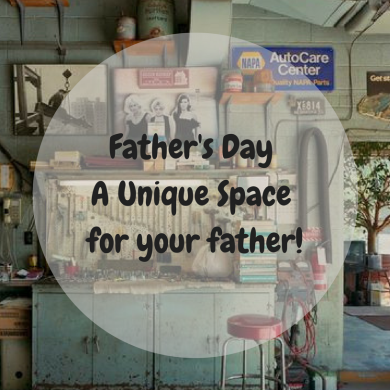 Father's Day A Unique Space for your father!