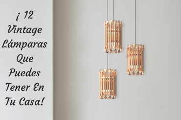 ¡ 12 Vintage Lámparas Que Puedes Tener En Tu Casa!
