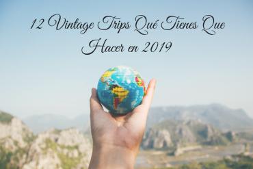 12 Vintage Trips Qué Tienes Que Hacer en 2019