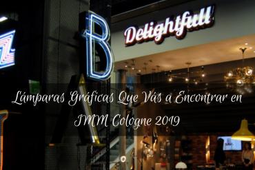 Lámparas Gráficas Que Vás a Encontrar en IMM Cologne 2019