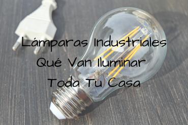 Lámparas Industriales Qué Van Iluminar Toda Tu Casa
