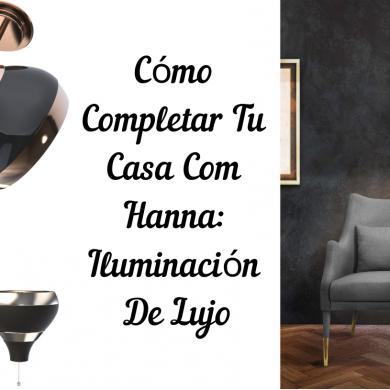 Cómo Completar Tu Casa Com Hanna_ Iluminación De Lujo