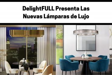 DelightFULL Presenta Las Nuevas Lámparas de Lujo