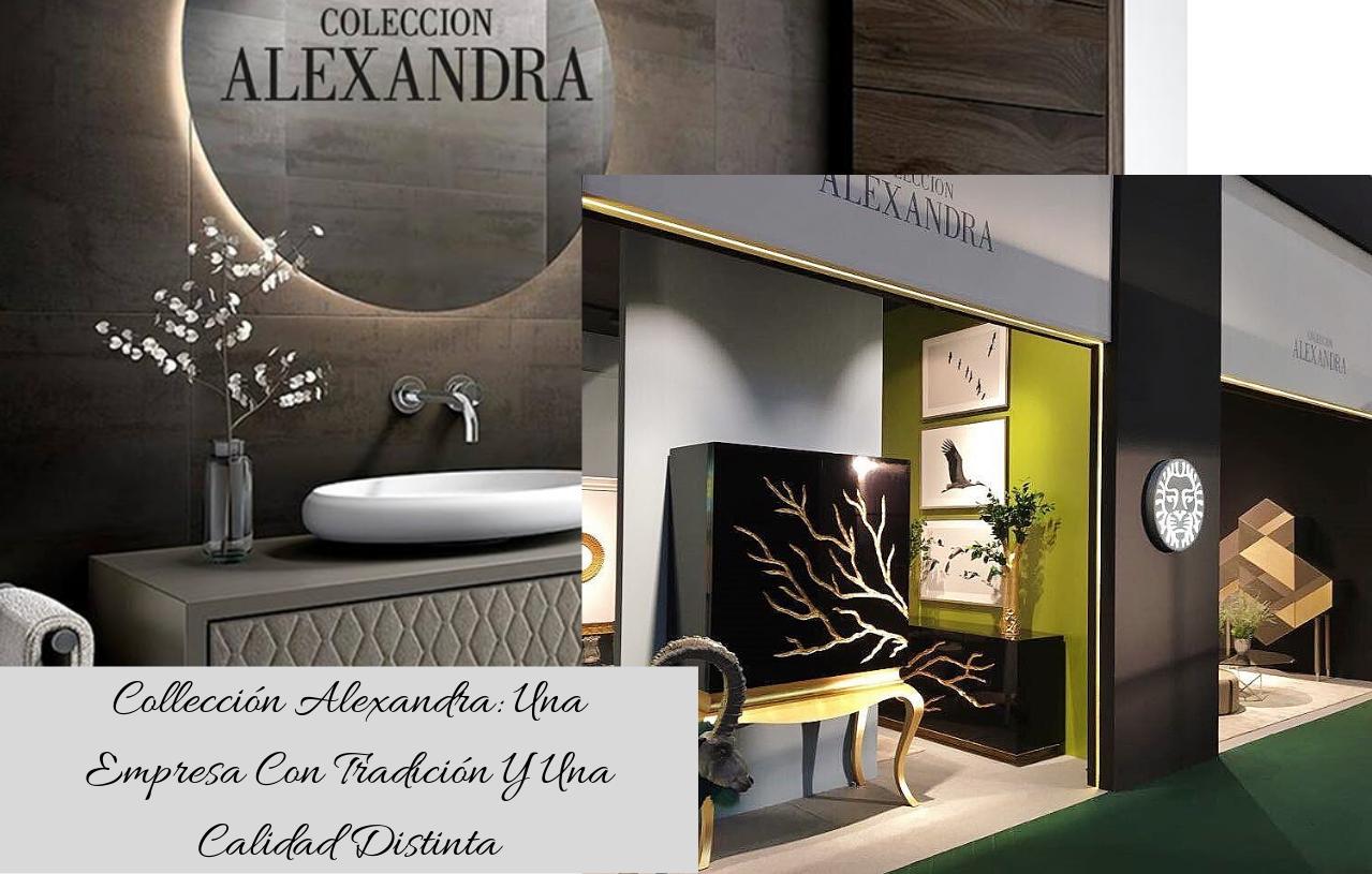 Collección Alexandra_ Una Empresa Con Tradición Y Una Calidad Distinta