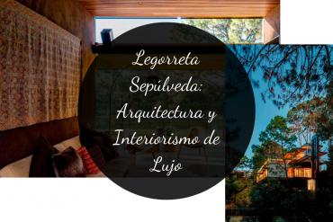 Legorreta Sepúlveda_ Arquitectura y Interiorismo de Lujo