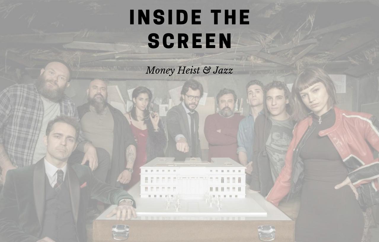 Inside The Screen: Money Heist Review W/ a Little Jazz